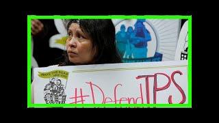 Hot News - Trump for 200,000 immigrants Salvador: drop dead