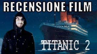 RECENSIONE FILM - Titanic 2