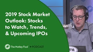 2019 Stock Market Outlook: Stocks to Watch, Trends, & Upcoming IPOs