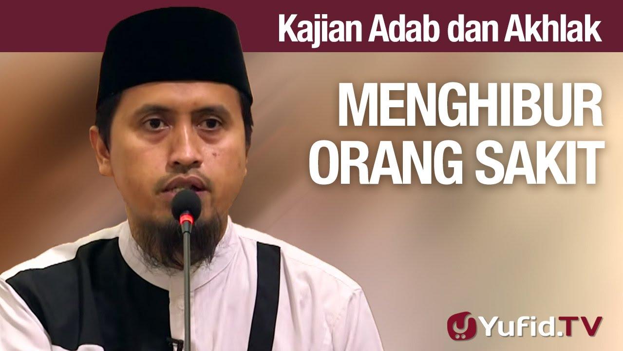 Kajian Akhlak #39: Menghibur Orang Yang Sedang Sakit - Ustadz Abdullah Zaen, MA