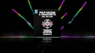 Feel This Way (Table Syndicate Remix) - Philip George & Dragonette