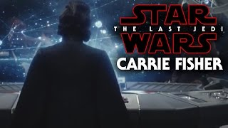 Star Wars The Last Jedi News Of Carrie Fisher Revealed!