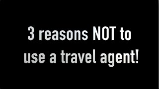 3 Reasons NOT to Use a Travel Agent