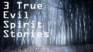 3 TRUE Evil Spirit Stories
