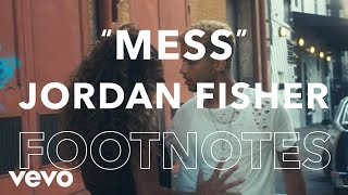 "Jordan Fisher - ""Mess"" Footnotes"