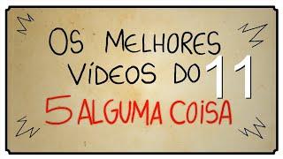 OS MELHORES VIDEOS DO 5 ALGUMA COISA 11