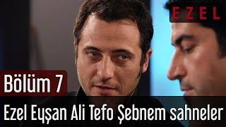 Ezel 7.Bölüm Ezel Eyşan Ali Tefo Şebnem Sahneler