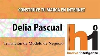 S03 - Transición del Modelo de Negocio - Delia Pascual - Huelva Inteligente - Resumen