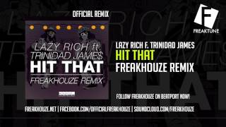 Lazy Rich feat. Trinidad Jame$ - Hit That (Freakhouze Remix) * Free Download Wav *
