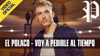 El Polaco - Voy a Pedirle al Tiempo (Video Clip Oficial 2017)