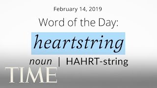 Word Of The Day: HEARTSTRING | Merriam-Webster Word Of The Day | TIME
