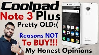 Coolpad Note 3 Plus India | Reasons NOT to BUY | Honest Opinions