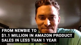 From Newbie To $1.1 Million In Amazon Product Sales In Less Than 1 Year