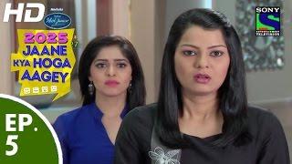 2025 Jaane Kya Hoga Aagey - २०२५ जाने क्या होगा आगे - Episode 5 - 4th September, 2015