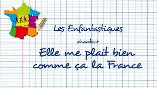 ELLE ME PLAIT BIEN COMME ÇA LA FRANCE  - Les Enfantastiques