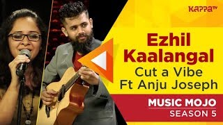 Ezhil kaalangal Ft Anju Joseph - Cut-a-Vibe - Music Mojo Season 5 - Kappa TV
