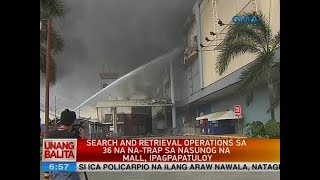 UB: Search and retrieval operations sa 36 na na-trap sa nasunog na mall, ipagpapatuloy