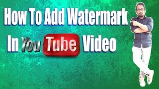 How To Add Watermark In Youtube Video 2017 Hindi/Urdu