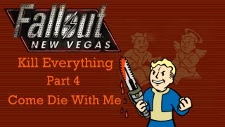 Fallout New Vegas: Kill Everything - Part 4 - Come Die With Me
