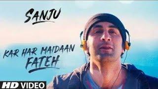 Kar Har Maidan Fateh - Full Video Song | Ranbir Kapoor | Sanju Movie New Song 2018 HD
