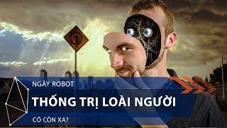 Ngày Robot thống trị loài người có còn xa? | VTC1