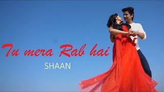 Shaan   Tu Mera Rab Hai (Official Video)   2019 Romantic Song