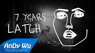 7 Years / Latch - Lukas Graham & Sam Smith