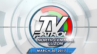 TV Patrol North Central Luzon - Mar 30, 2017