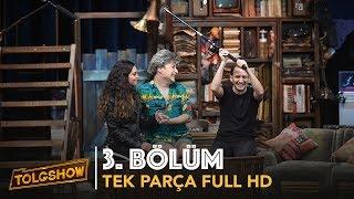 TOLGSHOW 3. Bölüm | Tek Parça Full HD (Bipsiz)