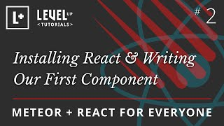Meteor & React For Everyone #2 - Installing React & Writing Our First Component