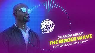 Chanda Mbao - The Bigger Wave (feat. Da L.E.S, Laylizzy & Scott) | Zambezi Juice