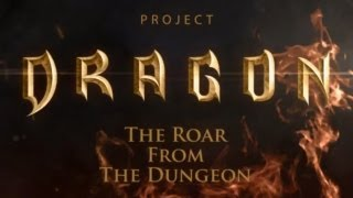 Official Project Dragon - The Roar from the Dungeon Trailer