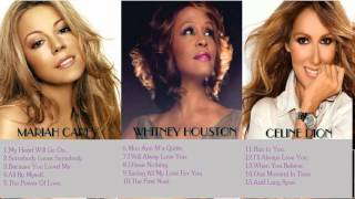 The best songs of Celine Dion, Whitney Houston, Mariah Carey