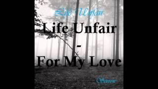 Life Unfair - For My Love