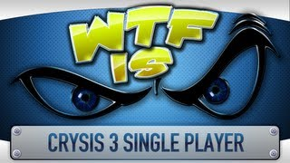 ► WTF Is... - Crysis 3 (Singleplayer) ?