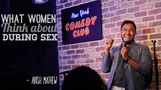 What Women Think About During Sex - Abish Mathew (New York Comedy Club)