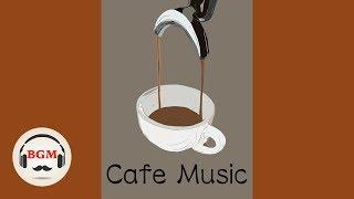 Coffee Music - Jazz & Bossa Nova Music - Relaxing Cafe Music For Work, Study