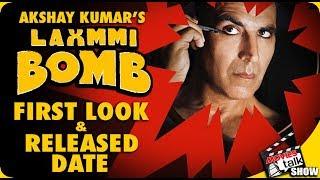 Akshay Kumar's LAXMMI BOMB : Film Firs Look & Details