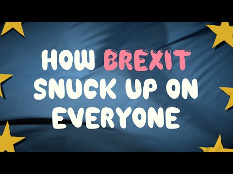 How Brexit Snuck Up On Everyone