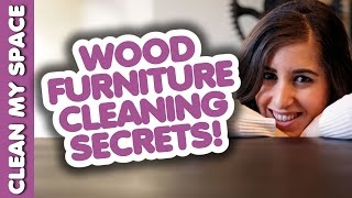 Wood Furniture Cleaning Secrets! How to Clean Wooden Furniture: Best Ways (Clean My Space)