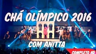 Chá Olímpico Rio 2016 - Anitta COMPLETO HD