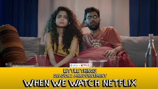 Dice Media + Netflix | Little Things S2 Announcement (When We Watch Netflix) | Ft. Mithila, Dhruv
