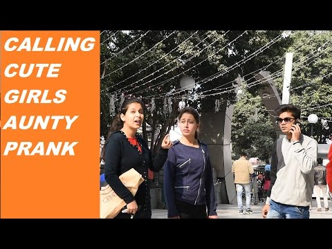CALLING CUTE GIRLS AUNTY PRANK,PRANK IN INDIA