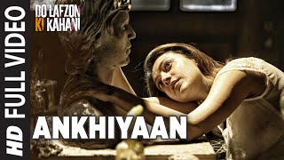 Ankhiyaan | Full Video Song | Do Lafzon Ki Kahani | Randeep Hooda, Kajal Aggarwal | Kanika Kapoor |