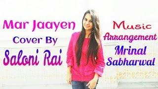 Mar Jaayen | Atif Aslam | Loveshuda | Female | Cover | Saloni Rai
