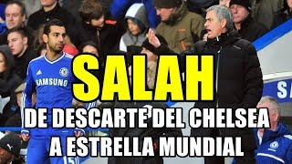 ¡MOHAMED SALAH, DE DESCARTE DEL CHELSEA A ESTRELLA MUNDIAL EN 3 AÑOS!