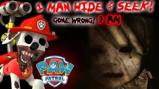 (PAW PATROL) ONE MAN HIDE AND SEEK GONE WRONG! 3 AM CHALLENGE GONE WRONG IN TOMS HOUSE!