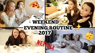 WEEKEND EVENING ROUTINE 2017!