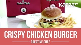 Crispy Chicken Burger - Creative Chef - Kappa TV