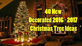 40 New Decorated 2016 - 2017 Christmas Tree Ideas | 100 Cool ideas! Images